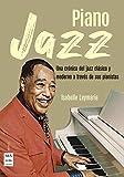 Piano Jazz: Una crónica del jazz clásico y moderno a través de sus pianistas (Música)