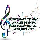 Música para Tiendas, Locales de Ropa, Restobar, Bares, Restaurantes