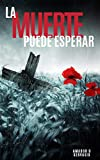 La Muerte Puede Esperar: Novela Histórica