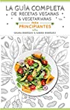 La guía completa de recetas veganas y vegetarianas para principiantes: Más de 200 recetas esenciales para tener el peso que deseas 2 en 1