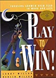 Play to Win: Choosing Growth Over Fear in Work and Life
