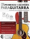 Los primeros 100 acordes para guitarra: Cómo aprender y tocar acordes de guitarra para principiantes